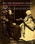 Not for Ourselves Alone The Story of Elizabeth Cady Stanton & Susan B Anthony