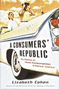 Consumers Republic The Politics Of Mass
