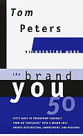 Brand You50 Reinventing Work Fifty Ways to Transform Yourself from an Employee Into a Brand That Shoutsdistinction Commitment & Passion