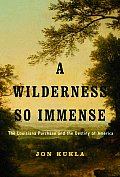 A Wilderness So Immense: The Louisiana Purchase and the Destiny of America Cover
