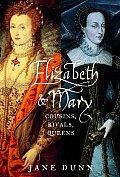 Elizabeth & Mary Cousins Rivals Queens