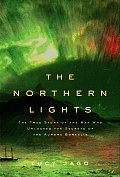 Northern Lights The True Story Of The Man Who Unlocked the Secrets of the Aurora Borealis