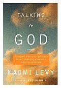 Talking To God Personal Prayers For Times Of Joy Sadness Struggle & Celebration