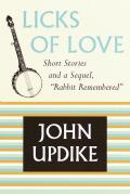 Licks of Love Short Stories & a Sequel Rabbit Remembered