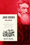 John Brown Abolitionist The Man Who Killed Slavery Sparked the Civil War & Seeded Civil Rights