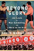 Beyond Glory Joe Louis Vs Max Schmeling & a World on the Brink