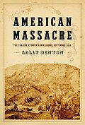 American Massacre: The Tragedy at Mountain Meadows, September 11, 1857