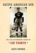 Native American Son The Life & Sporting Legend of Jim Thorpe