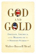 God & Gold Britain America & the Making of the Modern World