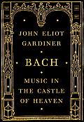 Music in the Castle of Heaven A Portrait of Johann Sebastian Bach
