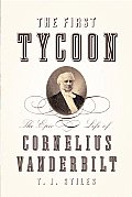 The First Tycoon: The Epic Life of Cornelius Vanderbilt Cover