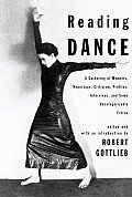 Reading Dance A Gathering of Memoirs Reportage Criticism Profiles Interviews & Some Uncategorizable Extras