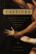 Captives: The Story of Britain's Pursuit of Empire and How Its Soldiers and Civilians Were Held Captive by the Dream of Global S