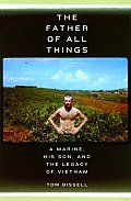 The Father of All Things: A Marine, His Son, and the Legacy of Vietnam Cover