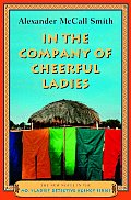 In the Company of Cheerful Ladies The New Novel in the No 1 Ladies Detective Agency Series
