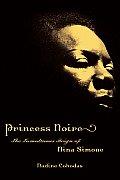 Princess Noire The Tumultuous Reign of Nina Simone