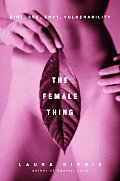 The Female Thing: Dirt, Sex, Envy, Vulnerability Cover