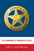 Bushs Law The Remaking of American Justice