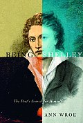 Being Shelley The Poets Search for Himself
