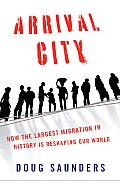 Arrival City: How the Largest Migration in History Is Reshaping Our World (11 Edition) Cover