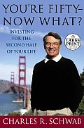 You're Fifty--Now What?: Investing for the Second Half of Your Life (Large Print)