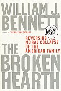 The Broken Hearth: Reversing the Moral Collapse of the American Family (Large Print) Cover