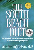 The South Beach Diet: The Delicious, Doctor-Designed, Foolproof Plan for Fast and Healthy Weight Loss (Large Print)