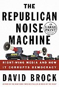 The Republican Noise Machine: Right Wing Media and How It Corrupts Democracy (Large Print)