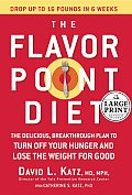 The Flavor Point Diet: The Delicious, Breakthrough Plan to Turn Off Your Hunger and Lose the Weight for Good (Large Print) (Random House Large Print Nonfiction)