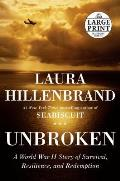 Unbroken: A World War II Story of Survival, Resilience, and Redemption (Large Print)