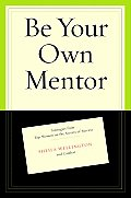 Be Your Own Mentor Strategies from Top Women on the Secrets of Success