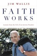 Faith Works Lessons From The Life Of An Activist Preacher