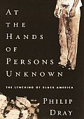 At The Hands Of Persons Unknown The Lynching of Black America
