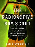 Radioactive Boy Scout The True Story Of