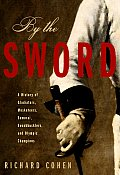 By the Sword: A History of Gladiators, Musketeers, Samurai, Swashbucklers, and Olympicchampions Cover