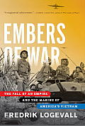 Embers of War The Fall of an Empire & the Making of Americas Vietnam