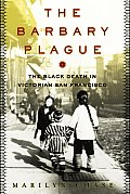 Barbary Plague The Black Death in Victorian San Francisco