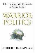 Warrior Politics Why Leadership Demand