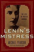 Lenin's Mistress: The Life of Inessa Armand