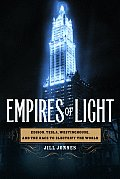 Empires Of Light Edison Tesla Westinghouse & the Race to Electrify the World