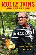 Bushwhacked Life In George W Bushs Ameri