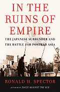 In the Ruins of Empire The Japanese Surrender & the Battle for Postwar Asia