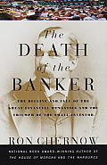 Death of the Banker The Decline & Fall of the Great Financial Dynasties & the Triumph of the Sma LL Investor