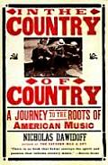 In the Country of Country : a Journey To the Roots of American Music (97 Edition)
