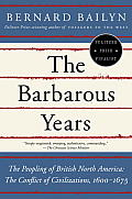 The Barbarous Years: The Peopling of British North America: The Conflict of Civilizations, 1600-1675 (Vintage)