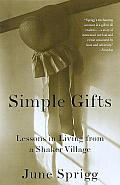 Simple Gifts Lessons in Living from a Shaker Village