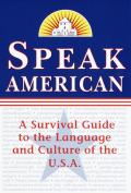 Speak American A Survival Guide to the Language & Culture of the USA