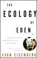 Ecology of Eden An Inquiry Into the Dream of Paradise & a New Vision of Our Role in Nature