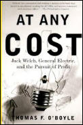 At Any Cost: Jack Welch, General Electric, and the Pursuit of Profit Cover