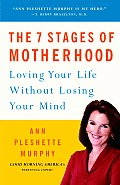 7 Stages of Motherhood Loving Your Life Without Losing Your Mind